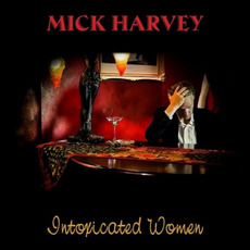 Intoxicated Women mp3 Album by Mick Harvey