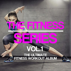 The Fitness Series: The Ultimate Fitness Workout Album, Vol.1 by Various Artists