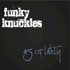 As of Lately mp3 Album by Funky Knuckles