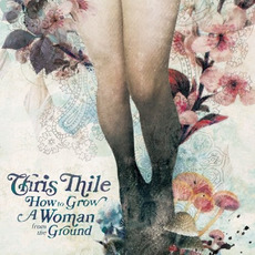 How to Grow a Woman From the Ground mp3 Album by Chris Thile