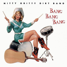 Bang Bang Bang mp3 Album by The Nitty Gritty Dirt Band