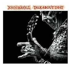 Talk About That mp3 Album by John Mayall
