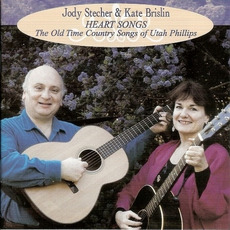 Heart Songs: The Old Time Country Songs Of Utah Phillips mp3 Album by Jody Stecher & Kate Brislin