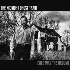 Cold Was the Ground mp3 Album by The Midnight Ghost Train