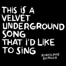 This Is a Velvet Underground Song That I'd Like to Sing mp3 Album by Rodolphe Burger