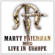 Exhibit A: Live in Europe by Marty Friedman