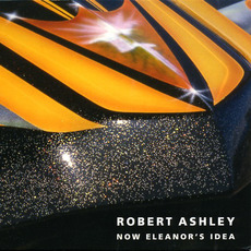Now Eleanor's Idea mp3 Album by Robert Ashley