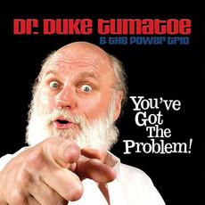 You've Got the Problem mp3 Album by Dr. Duke Tumatoe