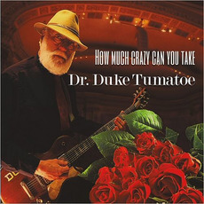 How Much Crazy Can You Take mp3 Album by Dr. Duke Tumatoe