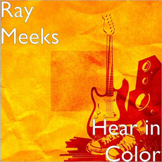 Hear In Color mp3 Album by Ray Meeks