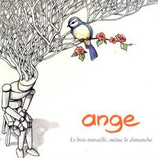 Le bois travaille, même le dimanche mp3 Album by Ange