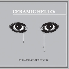The Absence of a Canary (Re-Issue) mp3 Album by Ceramic Hello