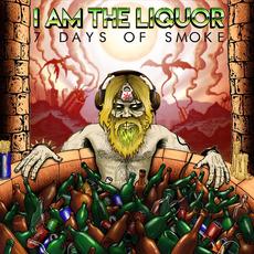 7 Days Of Smoke mp3 Album by I Am The Liquor