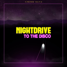 Nightdrive to the Disco mp3 Album by Vincenzo Salvia