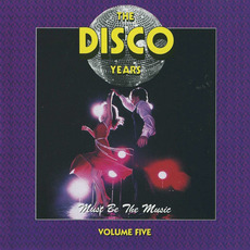 The Disco Years, Volume 5: Must Be the Music mp3 Compilation by Various Artists