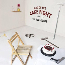 King of the Cake Fight mp3 Album by Gorilla Rodeo!