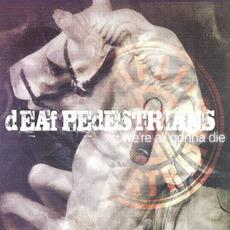 We're All Gonna Die mp3 Album by dEAf PEdESTRIANS