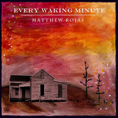 Every Waking Minute mp3 Album by Matthew Rojas