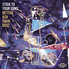 Better Ash Than Dust mp3 Album by Stick To Your Guns