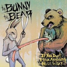 If You Don't Have Anything Nice to Say... mp3 Album by The Bunny The Bear