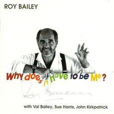 Why Does It Have to Be Me? (Re-Issue) mp3 Album by Roy Bailey