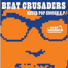 NEVER POP ENOUGH e.p. mp3 Single by BEAT CRUSADERS