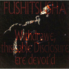 Withdrawe, This Sable Disclosure Ere Devot'd mp3 Live by Fushitsusha (不失者)