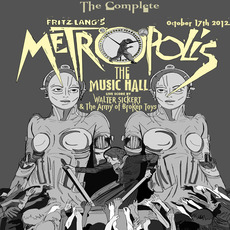 the Complete METROPOLIS - Soundtrack performed LIVE at the Music Hall by Walter Sickert & The Army of Broken Toys