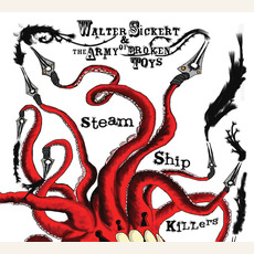 SteamShipKillers mp3 Album by Walter Sickert & The Army of Broken Toys