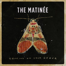 Dancing On Your Grave by The Matinée