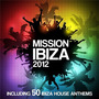 Mission Ibiza 2012: Including 50 biza House Anthems