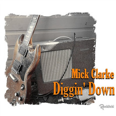 Diggin' Down mp3 Album by Mick Clarke