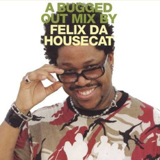 A Bugged Out Mix by Felix da Housecat mp3 Compilation by Various Artists