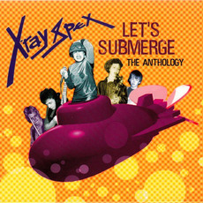 Let's Submerge: The Anthology by X-Ray Spex