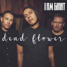 Dead Flower by I Am Giant