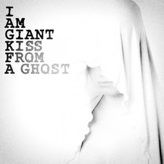 Kiss From A Ghost by I Am Giant