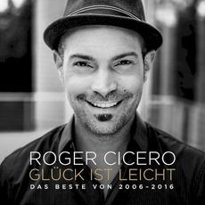Glück ist leicht - Das Beste von 2006-2016 mp3 Artist Compilation by Roger Cicero