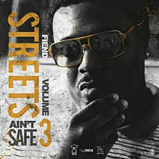 Streets Ain`t Safe, Volume 3 mp3 Album by Fiend