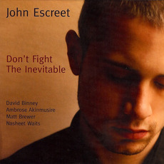 Don't Fight the Inevitable mp3 Album by John Escreet