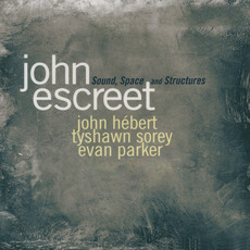 Sound, Space and Structures mp3 Album by John Escreet