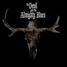 The Devil and the Almighty Blues mp3 Album by The Devil and the Almighty Blues