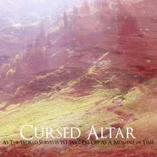 As The World Survives We Will Die Off As A Moment In Time mp3 Album by Cursed Altar