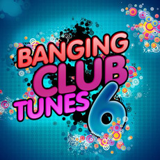 Banging Club Tunes 6 mp3 Compilation by Various Artists