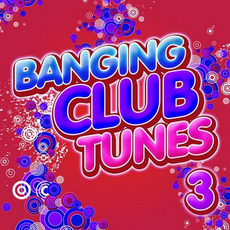 Banging Club Tunes 3 mp3 Compilation by Various Artists