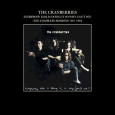 Everybody Else Is Doing It, So Why Can't We?: The Complete Sessions 1991-1993 mp3 Album by The Cranberries