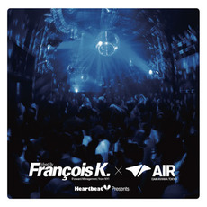 Heartbeat Presents Mixed By Francois K. @ Air by Various Artists
