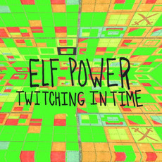 Twitching in Time mp3 Album by Elf Power