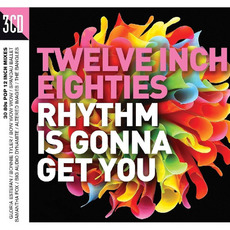 Twelve Inch Eighties: Rhythm Is Gonna Get You mp3 Compilation by Various Artists