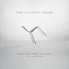 What Was Done , Vol. 1: A Decade Revisited mp3 Album by The Classic Crime