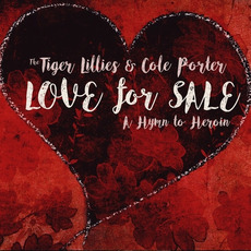 Love for Sale - A Hymn to Heroin mp3 Album by The Tiger Lillies